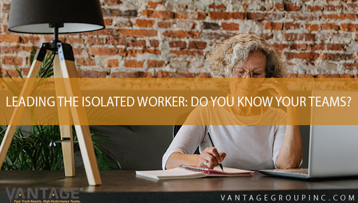 Leading the isolated worker: Do you know your teams?