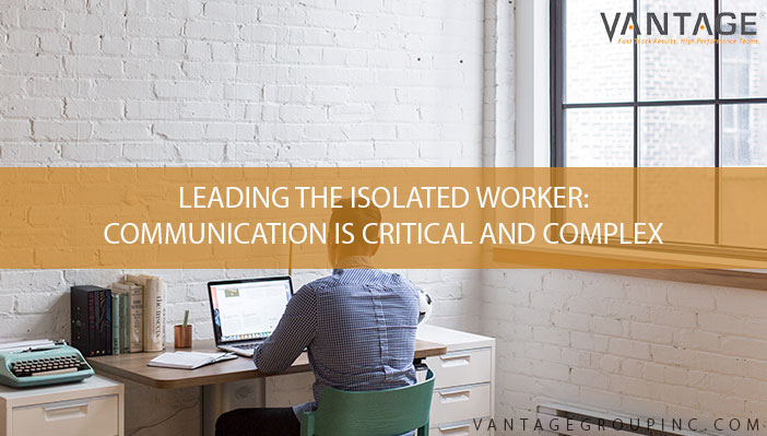 Leading the isolated worker: Communication is critical and complex