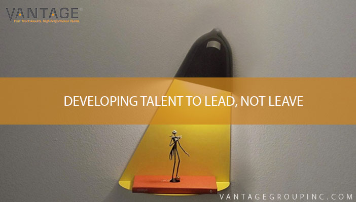 Developing Talent to Lead…not Leave!