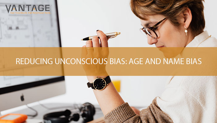 Reducing Unconscious Bias in Your Organization: Age and Name Bias